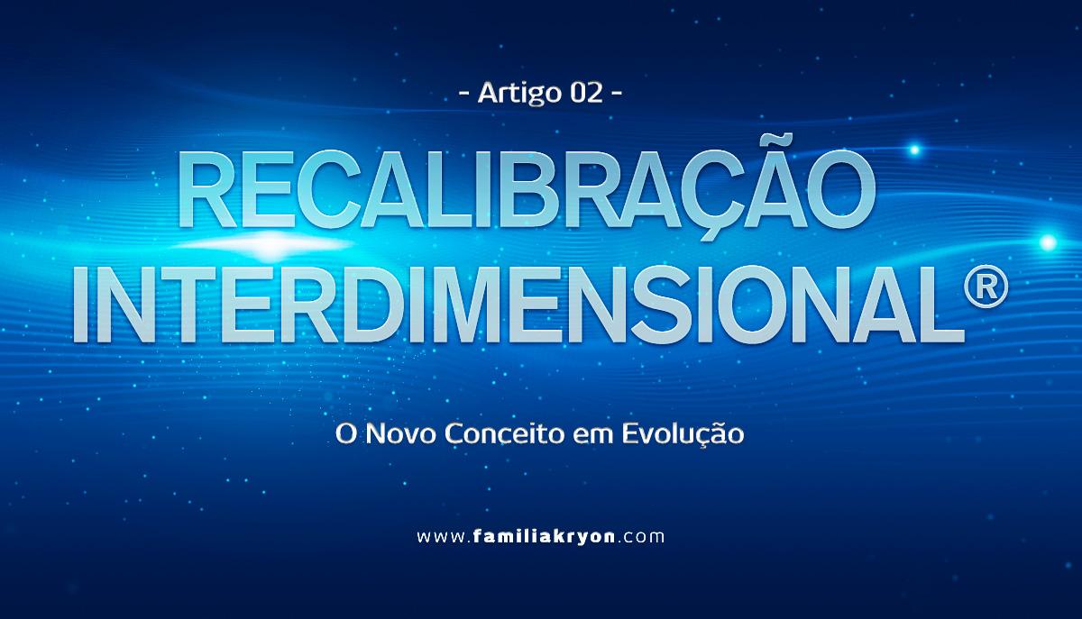 RECALIBRAÇÃO INTERDIMENSIONAL </br>  - Artigo 2 -