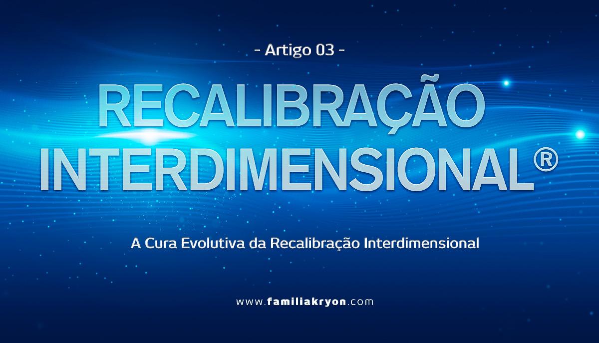 RECALIBRAÇÃO INTERDIMENSIONAL </br>  - Artigo 3 -