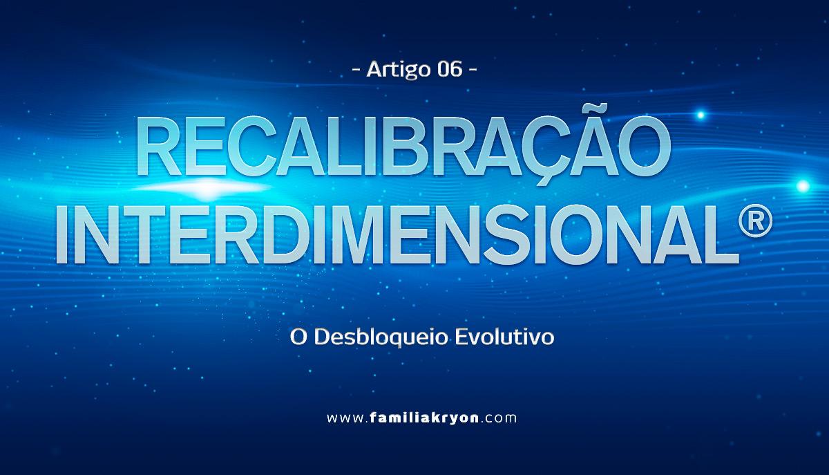RECALIBRAÇÃO INTERDIMENSIONAL </br>  - Artigo 6 -
