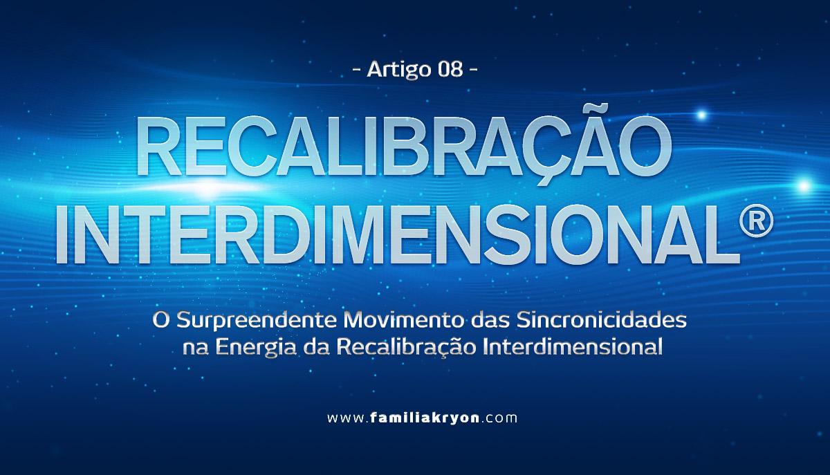 - Artigo 8 -  O Surpreendente Movimento das Sincronicidades na Energia da Recalibracao Interdimensional